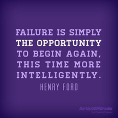 """""""Failure is simply the opportunity to begin again, this time more intelligently."""" — Henry Ford #opportunity #quote"""