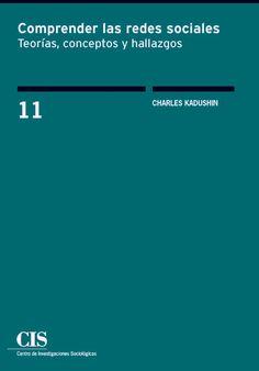 Comprender las redes sociales : teorías, conceptos y hallazgos / Charles Kadushin ; presentación de Isidro Maya ; [traducción de Victoria Gordo]