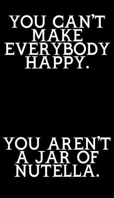 You can't make everybody happy.