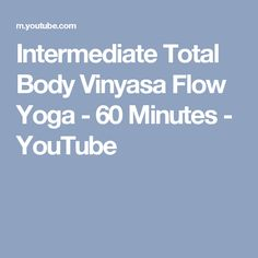 Intermediate Total Body Vinyasa Flow Yoga - 60 Minutes - YouTube