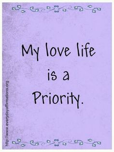 My love life IS a priority....and an amazing sexy romantic priority that I love with all my heart! I am THRILLED to make you and our love and sex and romance and joy and peace together a priority!!!
