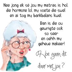 Nee jong ek sê jou my matras is hol, die hormone lol, my voete die swel en ai tog my bankbalans kwel. Dan is die ou gewrigte ook so seer en ohh my geheue makeer! Family Qoutes, Sweet Quotes, Sweet Sayings, Happy Birthday Quotes For Him, Afrikaanse Quotes, Goeie Nag, Goeie More, Good Morning Wishes, Poems