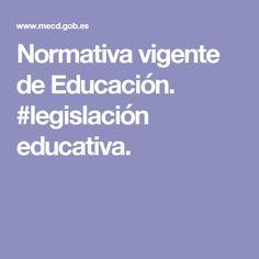 Normativa vigente de Educación. #legislación educativa.