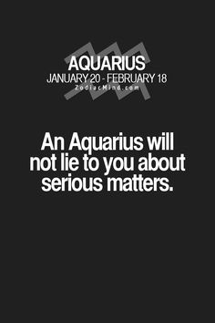 Me, myself, and I; that is all an Aquarius needs. They are very independent people who can make it on their own.