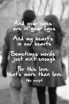 And your eyes are in your eyes. And my heart's in our hearts. Sometimes words just ain't enough. For this love that's more than love. The Script - Never Seen Anything Quite Like You - No Sound Without Silence - Lyric