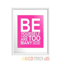 Inspirational quote print Be yourself. There are too many copies around. 8x10 CUSTOM COLORS