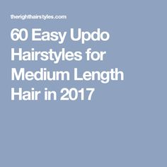 60 Easy Updo Hairstyles for Medium Length Hair in 2017