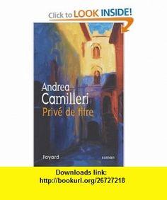 Priv� de titre (9782213626864) Andrea Camilleri , ISBN-10: 2213626863  , ISBN-13: 978-2213626864 ,  , tutorials , pdf , ebook , torrent , downloads , rapidshare , filesonic , hotfile , megaupload , fileserve