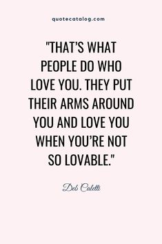 Deb Caletti Quote - That's what people do who love you. Bad Quotes, True Quotes, Words Quotes, Quotes To Live By, Deep Love Quotes, Quotes About True Love, Facts About Love, Sayings, Loving Someone Quotes