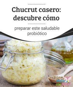 Chucrut casero: descubre cómo preparar este saludable probiótico   Descubre cómo preparar en casa un delicioso chucrut; un probiótico más saludable y bajo en calorías que el yogur. ¡No dejes de probarlo!