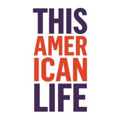 A This American Life podcast/radio show episode.