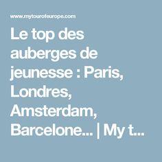 Le top des auberges de jeunesse : Paris, Londres, Amsterdam, Barcelone...   My tour of Europe