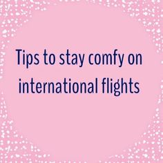 How to stay comfortable on long/international flights