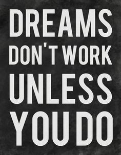 Dreams Don't Work Unless You Do Art Print by Kimsey Price  http://society6.com/product/Dreams-Dont-Work-Unless-You-Do_Print