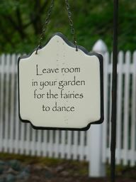 Leave room in your garden for the fairies to dance!