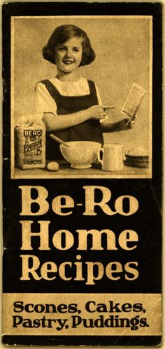 Be-Ro Home Recipes: Scones, Cakes, Pastry, Puddings - A 1923 Cookbook Primer - Flashbak Baking Recipes Uk, Retro Recipes, Old Recipes, Vintage Recipes, Cookbook Recipes, Cooking Recipes, Cooking Tips, Cooking Videos, Cooking Classes