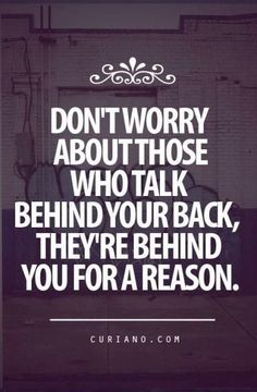 Don't worry about those who walk behind your back, they're behind you for a reason. Curiano.com