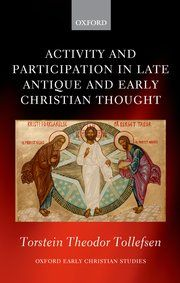 Activity and Participation in Late Antique and Early Christian Thought - Hardcover - Torstein Theodor Tollefsen - Oxford University Press