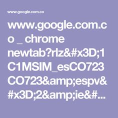 www.google.com.co _ chrome newtab?rlz=1C1MSIM_esCO723CO723&espv=2&ie=UTF-8