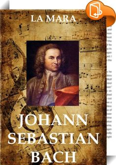 Johann Sebastian Bach    ::  Die Biografie des Komponisten aus Musikalische Studienköpfe, 5 Bde., Leipzig 1868-1882.