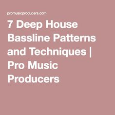 7 Deep House Bassline Patterns and Techniques | Pro Music Producers
