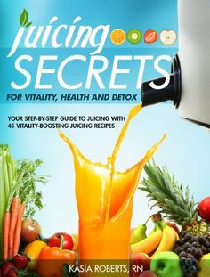 Juicing Secrets For Vitality, Health and Detox: Your Step-by-Step Guide to Juicing with 45 Vitality-Boosting Juicing Recipes by Kasia Roberts RN, http://www.amazon.com/dp/B00K6GIFCI/ref=cm_sw_r_pi_dp_NzBQtb0S25APP