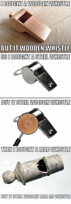Hehe...whistles