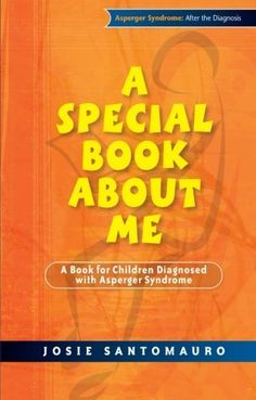 A Special Book About Me: A Book for Children Diagnosed with Asperger Syndrome (Asperger Syndrome After the Diagnosis) by Josie Santomauro, http://www.amazon.com/dp/1843106558/ref=cm_sw_r_pi_dp_cTpfsb1YCTGG6