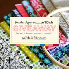 Reader Appreciation Week for Pile O' Fabric Readers! Four days of handmade giveaways!