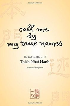 Call Me By My True Names: The Collected Poems of Thich Nhat Hanh, http://www.amazon.com/dp/1888375167/ref=cm_sw_r_pi_awdm_dfanxb1T9FR4D
