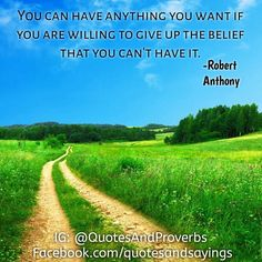 You can have anything you want if you are willing to give up the belief that you cant have it. -Robert Anthony  #quotes #sayings #proverbs  #motivational #inspirational #inspire #motivate  #success #entrepreneur
