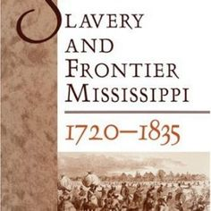 Slavery and Frontier Mississippi, 1720-1835  #books  #activists  #advocate  #history  #mississippi  http://nublaxity.com/slavery-and-frontier-mississippi-1720-1835/