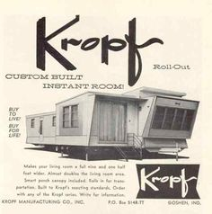 Kropf ad, year unknown, the 'add a room'. Vintage Campers Trailers, Trailers For Sale, Camper Trailer Tent, Trailer Hitch, Vintage Advertisements, Vintage Ads, Kropf, Mobile Home Living, Remodeling Mobile Homes