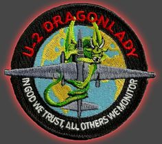 "The U-2 'Dragon Lady' patch. ""In God we trust, all others we monitor."""