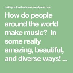 How do people around the world make music?  In some really amazing, beautiful, and diverse ways! The instruments used to make music around the globe are also quite diverse and often made from uniqu…