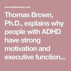 Thomas Brown, Ph.D., explains why people with ADHD have strong motivation and executive function for some tasks, but never find the will to do others.