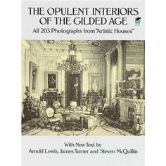 The Opulent Interiors of the Gilded Age: All 203 Photographs from Artistic Houses - Rare photographs recall interiors of late Victorian mansions belonging to William H. Vanderbilt, J.P. Morgan, U.S. Grant, and many others. $13.57
