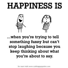 Happiness is, being funny. - Cute Happy Quotes