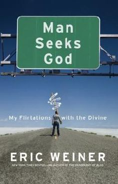 Man seeks God : my flirtations with the divine /  by Weiner, Eric, 1963-.