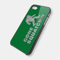 GONE SQUATCHIN for iPhone 4/4s/5/5s/5c, Samsung Galaxy s3/s4 case