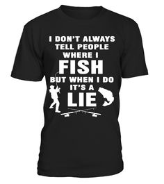 I Don't Tell People Where I Fish  #gift #idea #shirt #image #funny #fishingshirt #mother #father #lovefishing