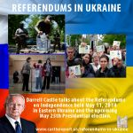 Propsective 2016 presidential candidate Darrell Castle talks about the Referendums on Independence held May 11, 2014 in Eastern Ukraine and the upcoming May 25th Presidential election.  http://www.castlereport.us/referendums-in-ukraine/