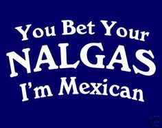 "I'm Salvadoreña so I'd rephrase ""bet ur nalgas i'm latina"" lol Star Trek Online, Mexican Jokes, Mexicans Be Like, Mexican Problems, Mexican American, Mexican Style, Word Of The Day, Spanish Quotes, Spanish Humor"
