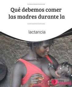 Qué debemos comer las madres #durante la #lactancia   Nos hemos puesto a indagar entre los expertos: ¿Qué debemos #comer las #madres durante la lactancia?