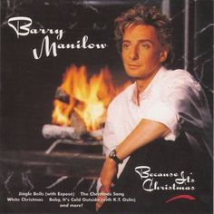 """Barry Manilow's """"Because It's Christmas""""...I wore the first cd out."""