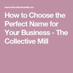 How to Choose the Perfect Name for Your Business - The Collective Mill