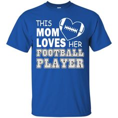 Football Player Mom Shirts This Mom Loves Her Football Player T-shirts Hoodies Sweatshirts