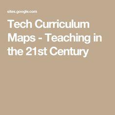 Tech Curriculum Maps - Teaching in the 21st Century