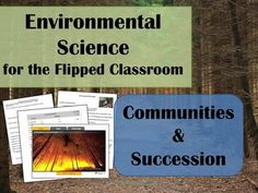Environmental Science Lesson & Lab- Communities & Succession: Ready to spend more time practicing concepts, doing activities and labs with your class and less time droning on about vocabulary and basic ideas? So are your students!  Come check out these Environmental Science resources for the flipped science classroom!