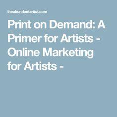Print on Demand: A Primer for Artists - Online Marketing for Artists -
